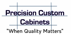 "Precision Custom Cabinets ""When Quality Matters"""